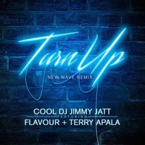 MUSIC: DJ Jimmy Jatt ft. Flavour & Terry Apala - Turn Up (Remix)